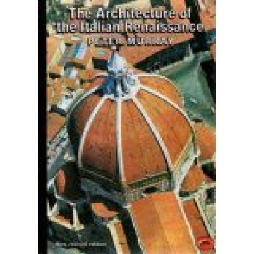 MURRAY (PETER) - THE ARCHITECTURE OF THE ITALIAN RENAISSANCE