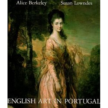 BERKELEY (ALICE) - LOWNDES (SUSAN) - ENGLISH ART IN PORTUGAL.