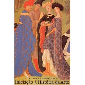 JANSON (H. W.) E ANTHONY F. JANSON - INICIAÇÃO À HISTÓRIA DA ARTE.