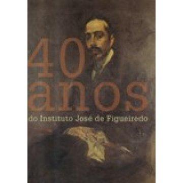 JOSÉ DE FIGUEIREDO - 40 ANOS DO INSTITUTO DE...