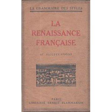 LA RENAISSANCE FRANÇAISE. - LA GRAMMAIRE DES STYLES.