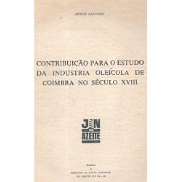 SALVADO (ARTUR) - CONTRIBUIÇÃO PARA O ESTUDO DA INDUSTRIA OLEÍCOLA DE COIMBRA NO SÉCULO XVIII.