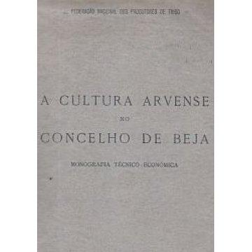 BARROS (ENGº HENRIQUE) E ENGº MANUEL CASCAIS - A CULTURA ARVENSE NO CONCELHO DE BEJA.