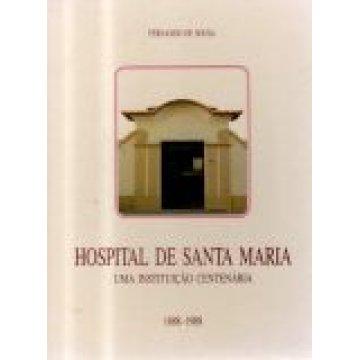 PORTO - HOSPITAL DE SANTA MARIA - UMA INSTITUIÇÃO CENTENÁRIA. (1888-1988)