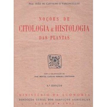 VASCONCELOS (JOÃO DE CARVALHO E ) - NOÇÕES DE CITOLOGIA E HISTOLOGIA DAS PLANTAS.