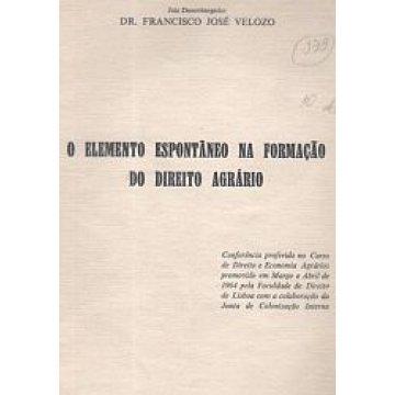 VELOZO (FRANCISCO JOSÉ) - O ELEMENTO ESPONTÂNEO NA FORMAÇÃO DO DIREITO AGRÁRIO.