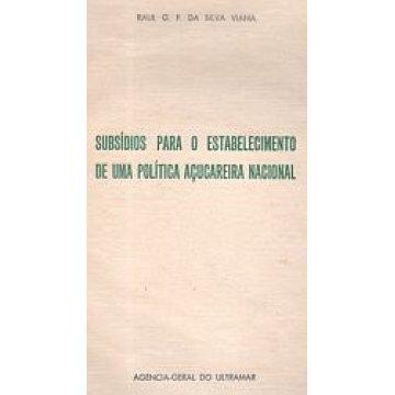 VIANA (RAUL G. F. DA SILVA) - SUBSÍDIOS PARA O ESTABELECIMENTO DE UMA POLÍTICA AÇUCAREIRA NACIONAL.