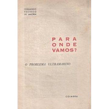 AMORIM (FERNANDO PACHECO DE) - PARA ONDE VAMOS.