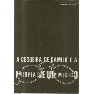RIBEIRO (RUFINO) - A CEGUEIRA DE CAMILO E A MIOPIA DE UM MÉDICO