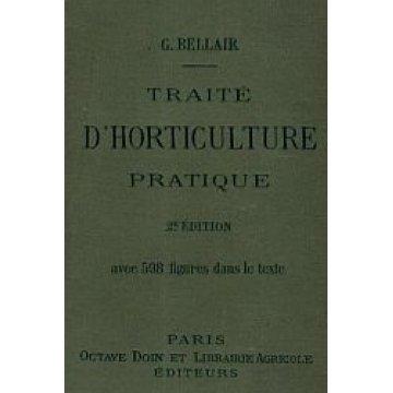 BELLAIR (GEORGES) - TRAITÉ D'HORTICULTURE PRATIQUE.