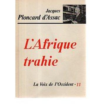 ASSAC (JACQUES PLONCARD D´) - L´AFRIQUE TRAHIE.