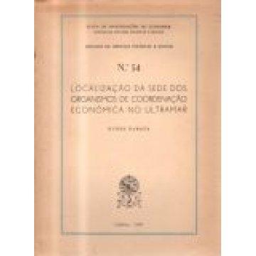 BARATA (NUNES) - LOCALIZAÇÃO DA SEDE DOS ORGANISMOS DE COORDENAÇÃO ECONÓMICA NO ULTRAMAR.