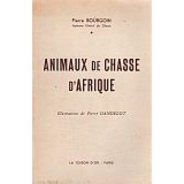 BOURGOIN (PIERRE) - ANIMAUX DE CHASSE D'AFRIQUE.