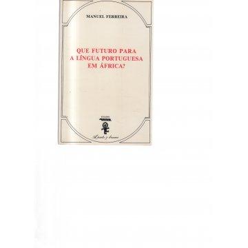 FERREIRA (MANUEL) - QUE FUTURO PARA A LÍNGUA PORTUGUESA EM ÁFRICA.