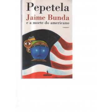 PEPETELA - JAIME BUNDA E A MORTE DO AMERICANO.