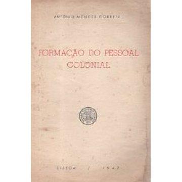 CORREIA (ANTÓNIO MENDES) - FORMAÇÃO DO PESSOAL COLONIAL.