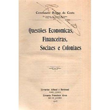 COSTA (CONSTANEIO ROQUE DA) - QUESTÕES ECONOMICAS, FINANCEIRAS, SOCIAES E COLONIAES.
