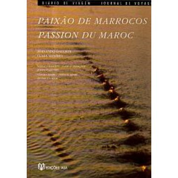 DACOSTA (FERNANDO)- MENÉRES (CLARA) - PAIXÃO DE MARROCOS- PASSION DU MAROC.