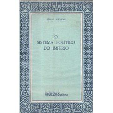 GERSON (BRASIL) - O SISTEMA POLÍTICO DO IMPÉRIO.