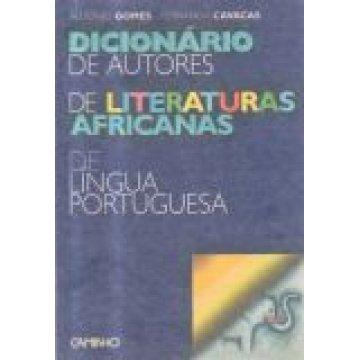 GOMES (ALDÓNIO) E FERNANDA CAVACAS - DICIONÁRIO DE AUTORES DE LITERATURAS AFRICANAS DE LÍNGUA PORTUGUESA.