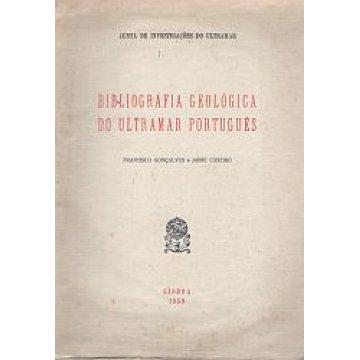 GONÇALVES (FRANCISCO) E JAIME CASEIRO - BIBLIOGRAFIA GEOLÓGICA DO ULTRAMAR PORTUGUÊS.