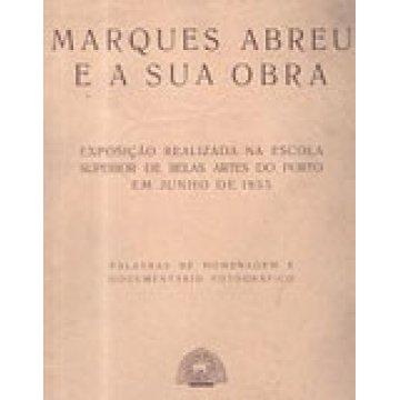 ABREU (MARQUES) - E A SUA OBRA -EXPOSIÇÃO REALIZADA NA ESCOLA SUPERIOR DE BELAS ARTES DO PORTO EM JUNHO DE 1955.