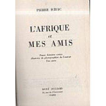 ICHAC (PIERRE) - L'AFRIQUE ET MES AMIS.