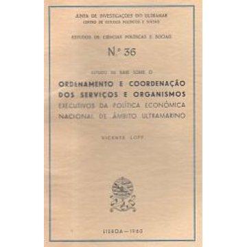 LOFF (VICENTE) - ESTUDO DE BASE SOBRE O ORDENAMENTO E COORDENAÇÃO DOS SERVIÇOS E ORGANISMOS EXECUTIVOS DA POLÍTICA ECONÓMICA NACIONAL DE ÂMBITO ULTRAM