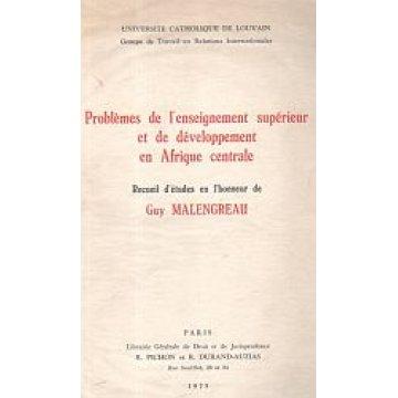 MALENGREAU (GUY) - PROBLEMES DE L'ENSEIGNEMENT SUPERIEUR ET DE DEVELOPPEMENT EN AFRIQUE CENTRALE.
