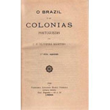 MARTINS (J. P. OLIVEIRA ) - O BRAZIL E AS COLONIAS PORTUGUEZAS.