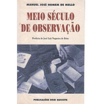 MELLO (MANUEL JOSÉ HOMEM DE) - MEIO SÉCULO DE OBSERVAÇÃO.