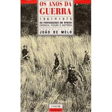 MELO (JOÃO DE) - OS ANOS DA GUERRA. 1961-1975.