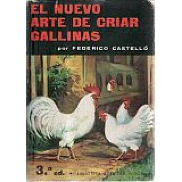 CASTELLÓ (FEDERICO) - EL NUEVO ARTE DE CRIAR GALLINAS.