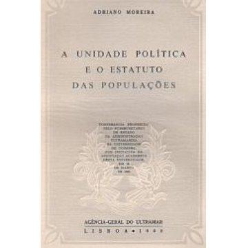 MOREIRA (ADRIANO ) - A UNIDADE POLITICA E O ESTATUTO DAS POPULAÇÕES.