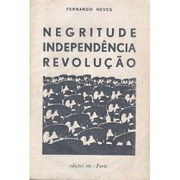 NEVES (FERNANDO) - NEGRITUDE, INDEPENDÊNCIA. REVOLUÇÃO.