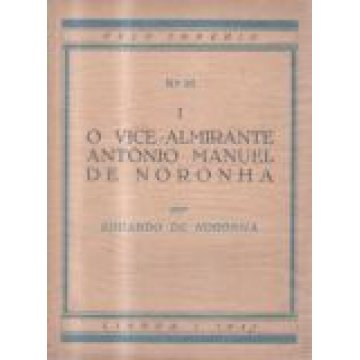 NORONHA (EDUARDO DE) - O VICE-ALMIRANTE ANTÓNIO MANUEL DE NORONHA, VISCONDE DE SANTA CRUZ (O MARINHEIRO E O ESTADISTA.