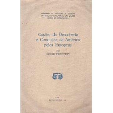 FRIEDERICI (GEORG) - CARÁTER DA DESCOBERTA E CONQUISTA DA AMÉRICA PELOS EUROPEUS.