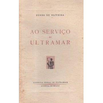 OLIVEIRA (NUNES DE) - AO SERVIÇO DO ULTRAMAR.