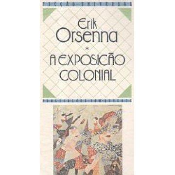 ORSENNA (ERIK) - A EXPOSIÇÃO COLONIAL.