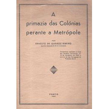 RIBEIRO (ERNESTO DE QUEIROZ) - O PRIMAZIA DAS COLÓNIAS PERANTE A METRÓPOLE.