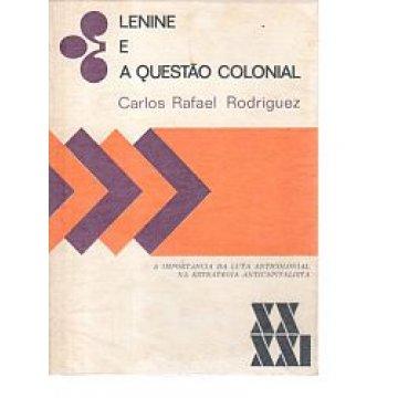 RODRIGUES (CARLOS RAFAEL) - LENINE E A QUESTÃO COLONIAL.