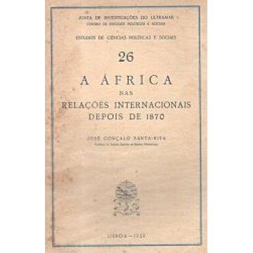 SANTA-RITA (JOSÉ GONÇALO) - A ÁFRICA NAS RELAÇÕES INTERNACIONAIS DEPOIS DE 1870.