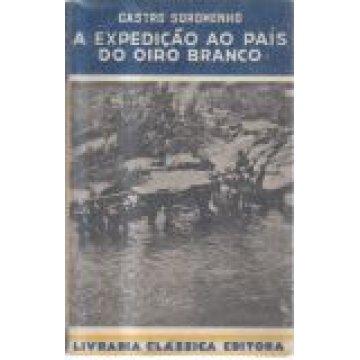 SOROMENHO (CASTRO) - A EXPEDIÇÃO AO PAÍS DO OIRO BRANCO.