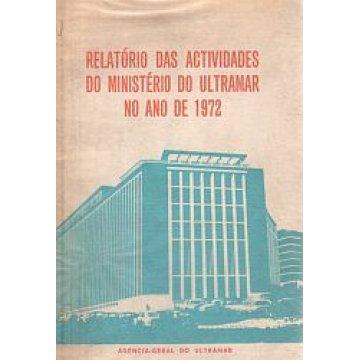 ULTRAMAR. - RELATÓRIO DAS ACTIVIDADES DO MINISTÉRIO DO ULTRAMAR NO ANO DE 1972.