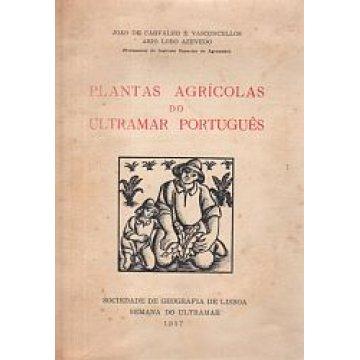 VASCONCELOS (JOÃO DE CARVALHO E) E AZEVEDO (ÁRIO LOBO) - PLANTAS AGRÍCOLAS DO ULTRAMAR PORTUGUÊS.