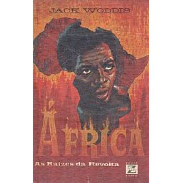 WODDIS (JACK) - ÁFRICA - AS RAÍZES DA REVOLTA.