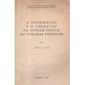 LÚPI (LUÍS C.) - A INFORMAÇÃO E A FORMAÇÃO DA OPINIÃO PÚBLICA NO ULTRAMAR PORTUGUES.