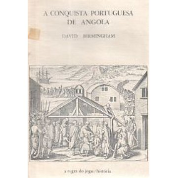 BIRMINGHAN (DAVID) - A CONQUISTA PORTUGUESA DE ANGOLA.