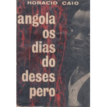 CAIO (HORÁCIO) - ANGOLA OS DIAS DO DESESPERO.