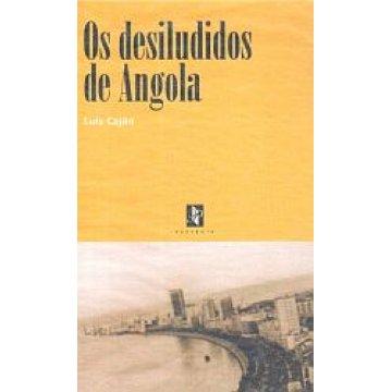 CAJÃO (LUÍS) - OS DESILUDIDOS DE ANGOLA.